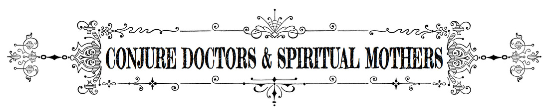 CONJURE DOCTORS AND sPIRITUAL mOTHERS AT cONJUREdOCTORS.COM